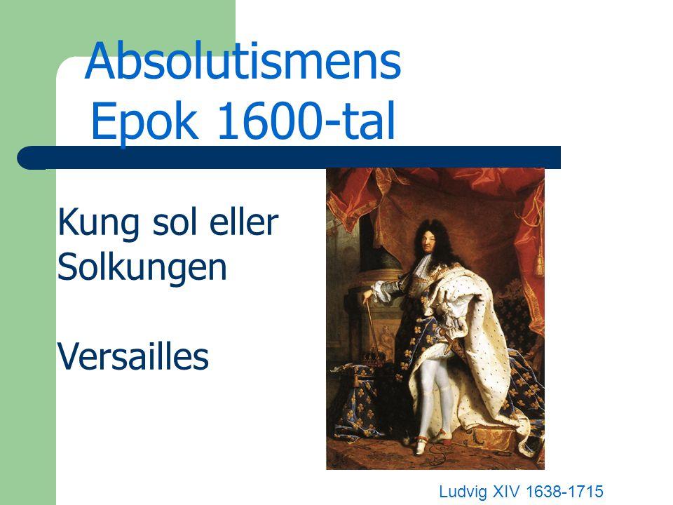 Absolutismens Epok 1600-tal Kung sol eller Solkungen Versailles