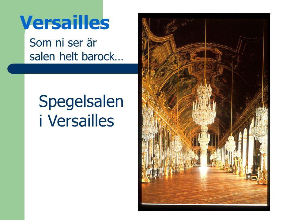 Versailles Som ni ser är salen helt barock… Spegelsalen i Versailles