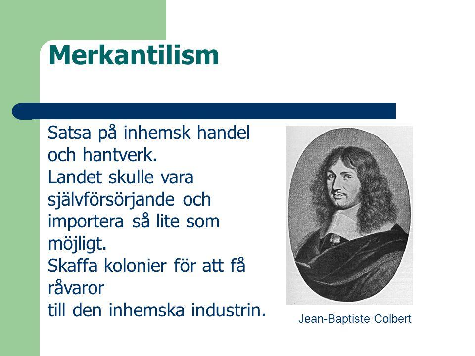 Merkantilism Satsa på inhemsk handel och hantverk.