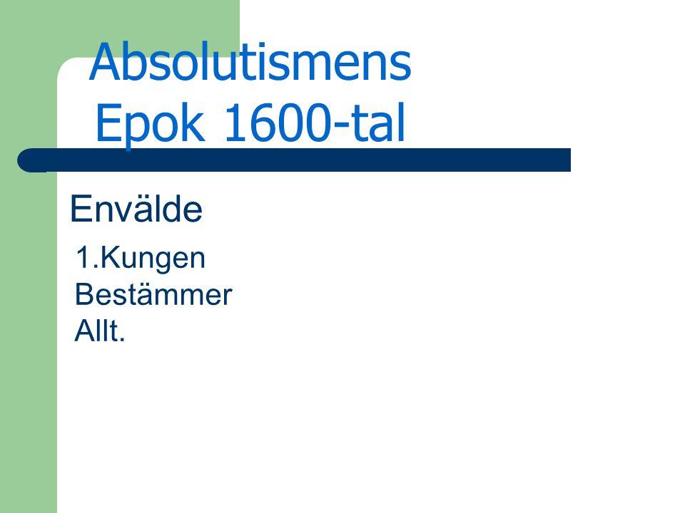 Absolutismens Epok 1600-tal Envälde 1.Kungen Bestämmer Allt.
