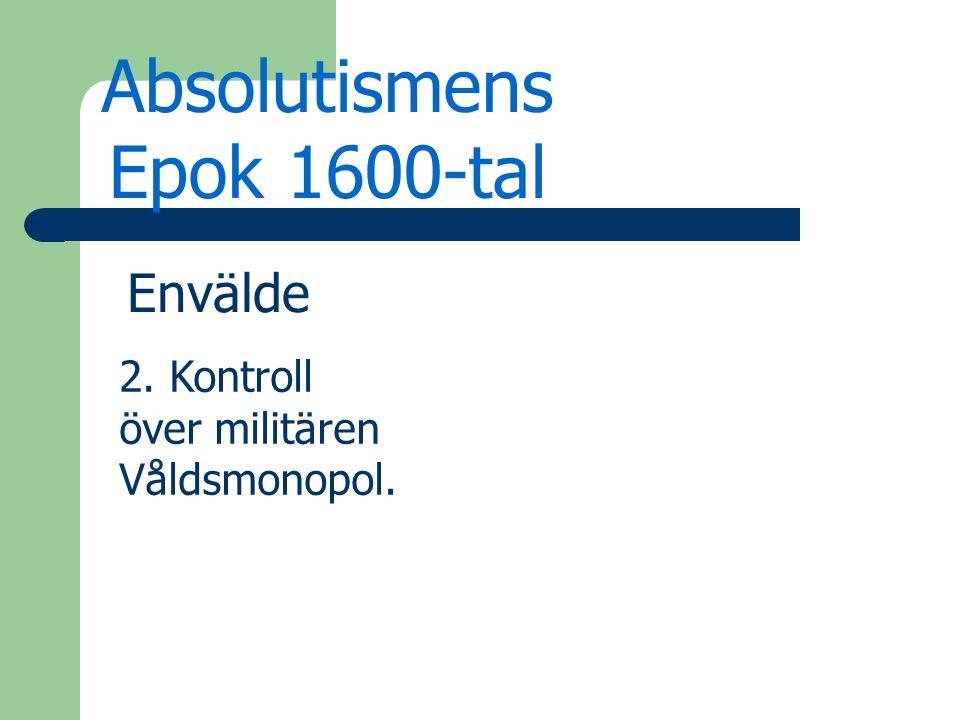 Absolutismens Epok 1600-tal Envälde 2. Kontroll över militären