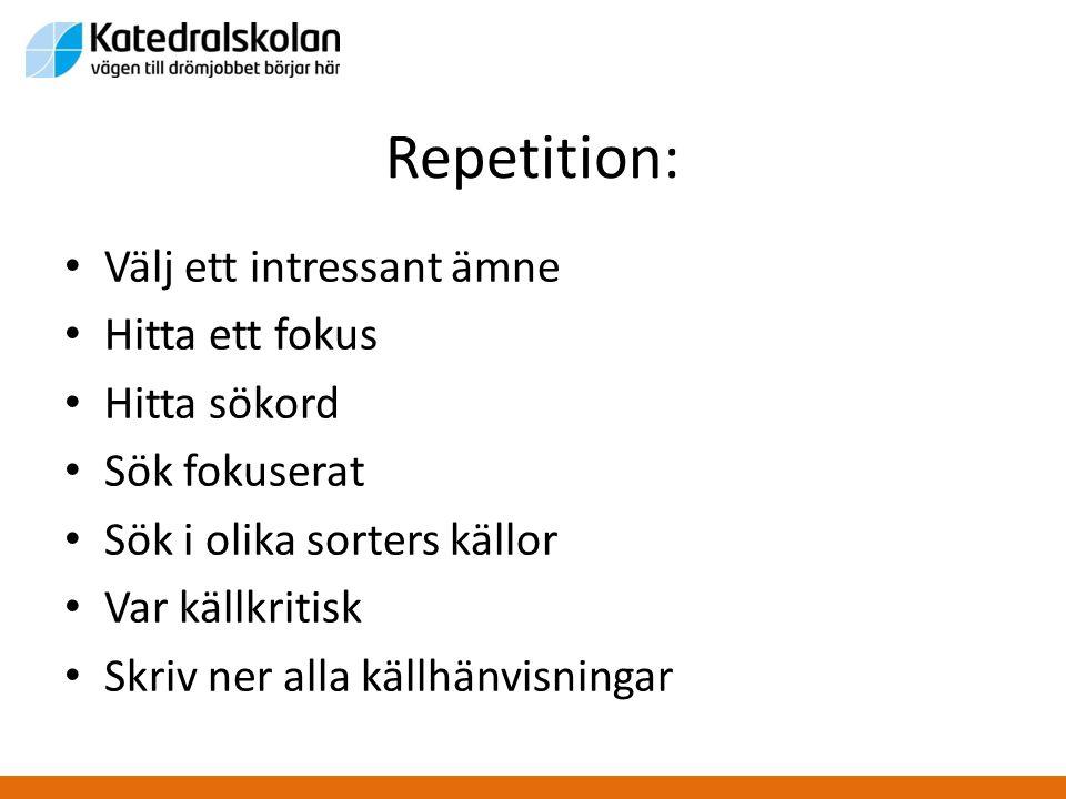 Repetition: Välj ett intressant ämne Hitta ett fokus Hitta sökord