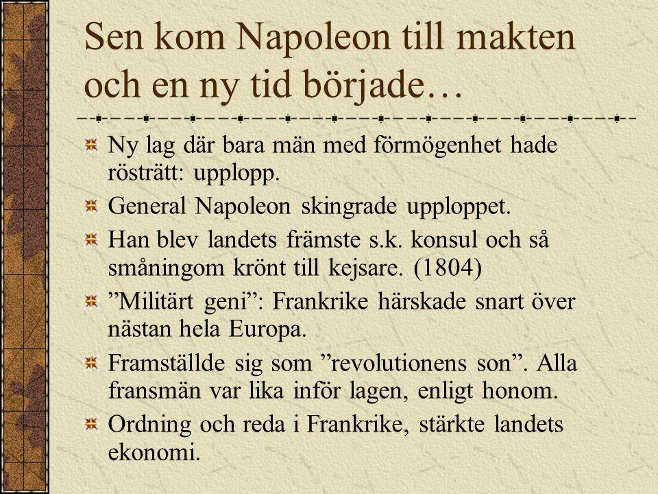 Sen kom Napoleon till makten och en ny tid började…