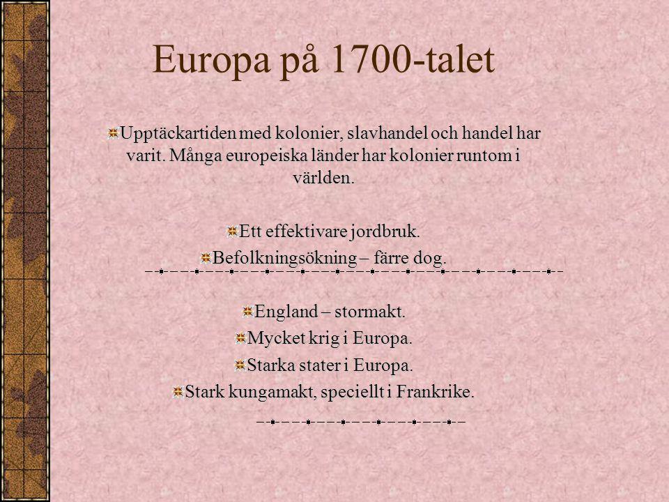 Europa på 1700-talet Upptäckartiden med kolonier, slavhandel och handel har varit. Många europeiska länder har kolonier runtom i världen.