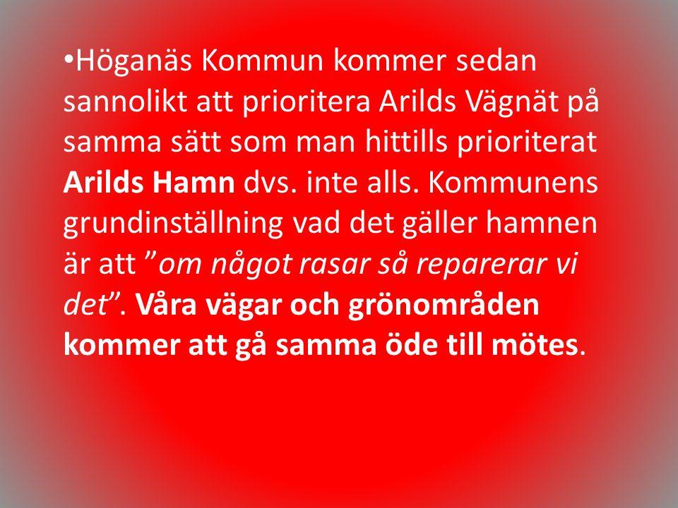 Höganäs Kommun kommer sedan sannolikt att prioritera Arilds Vägnät på samma sätt som man hittills prioriterat Arilds Hamn dvs.