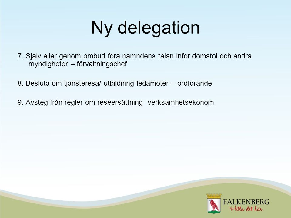 Ny delegation 7. Själv eller genom ombud föra nämndens talan inför domstol och andra myndigheter – förvaltningschef.