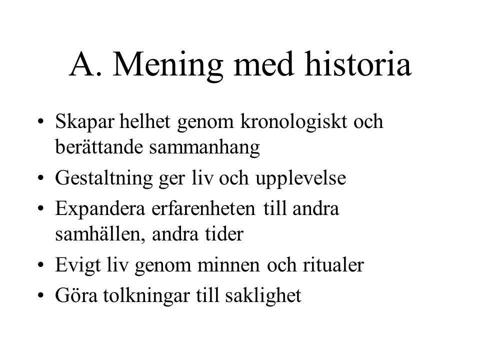 A. Mening med historia Skapar helhet genom kronologiskt och berättande sammanhang. Gestaltning ger liv och upplevelse.