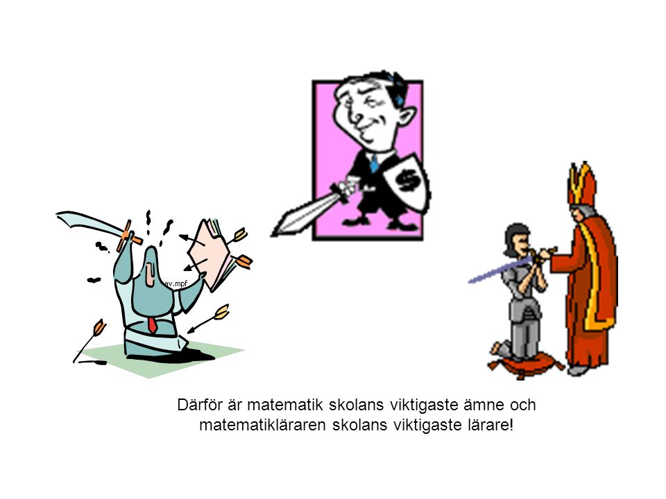 Därför är matematik skolans viktigaste ämne och matematikläraren skolans viktigaste lärare!