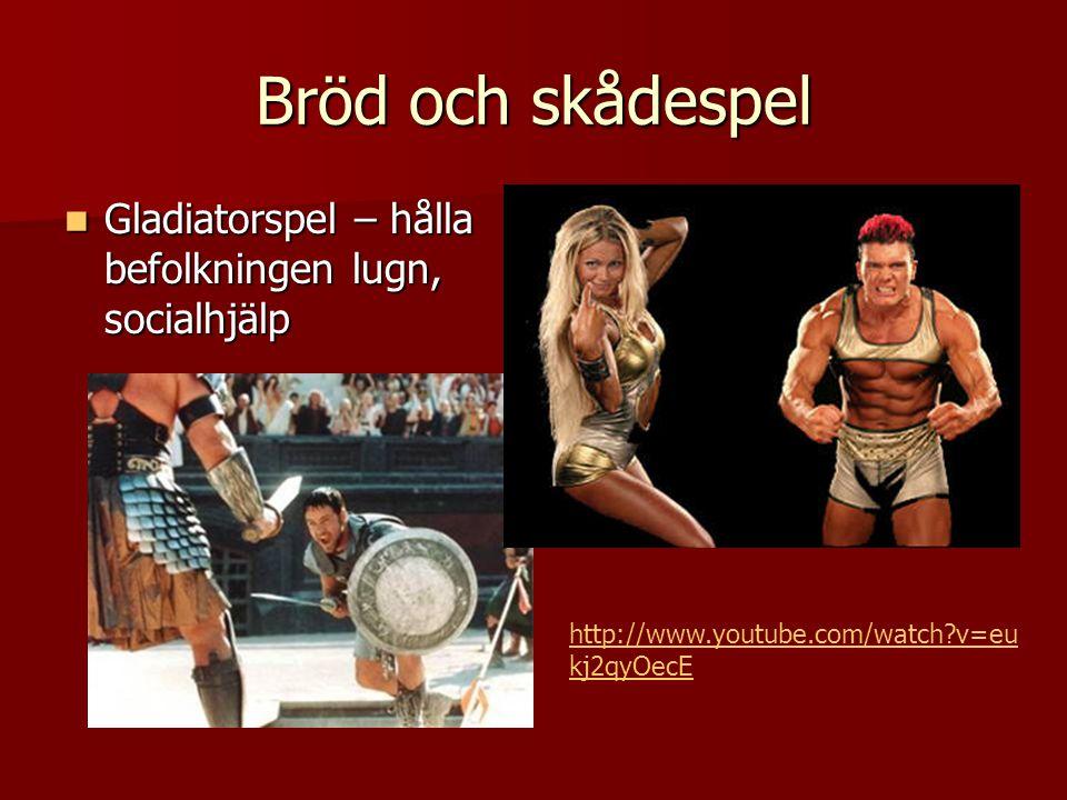 Bröd och skådespel Gladiatorspel – hålla befolkningen lugn, socialhjälp.