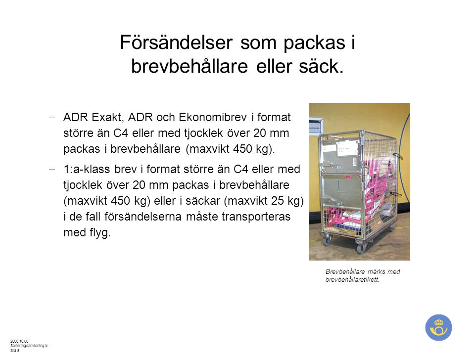 Försändelser som packas i brevbehållare eller säck.