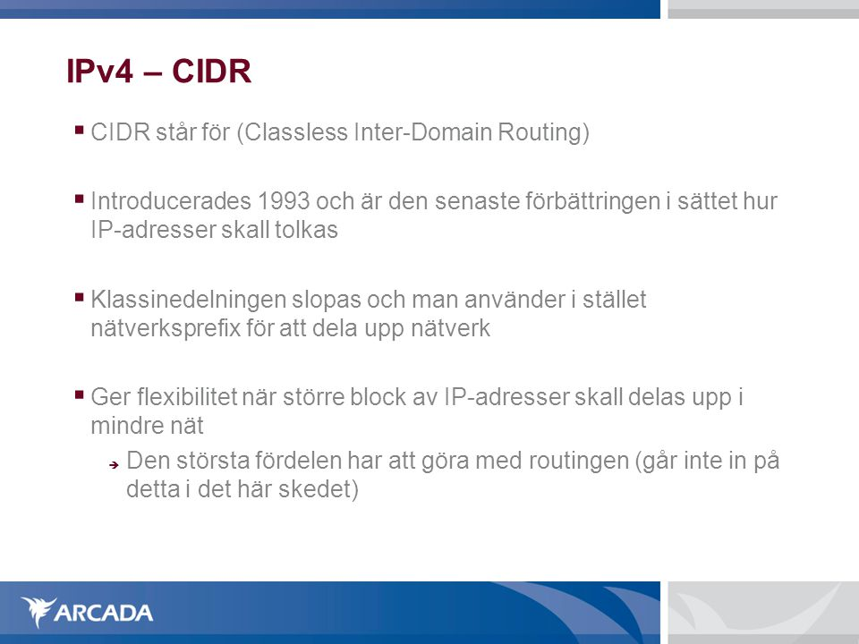 IPv4 – CIDR CIDR står för (Classless Inter-Domain Routing)‏