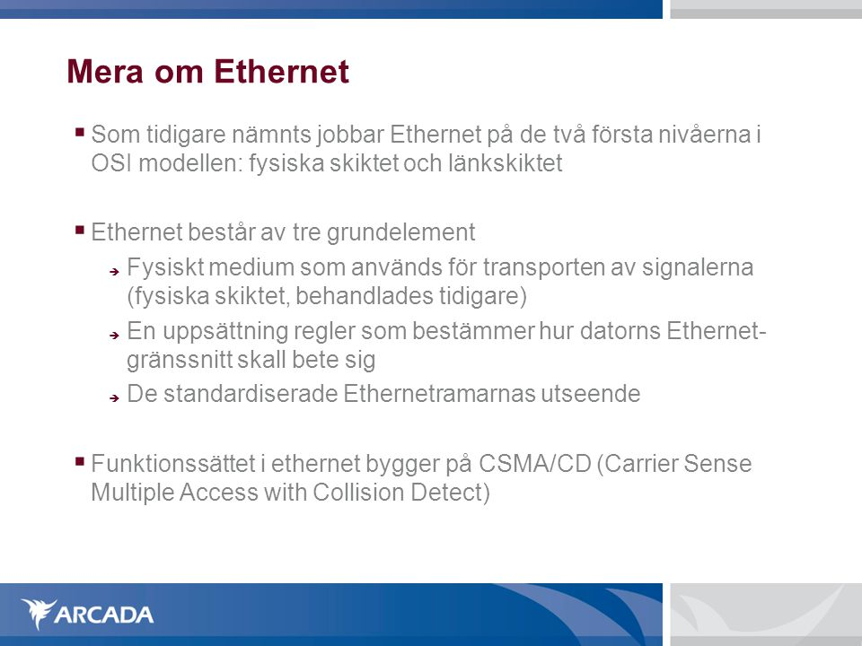 Mera om Ethernet Som tidigare nämnts jobbar Ethernet på de två första nivåerna i OSI modellen: fysiska skiktet och länkskiktet.