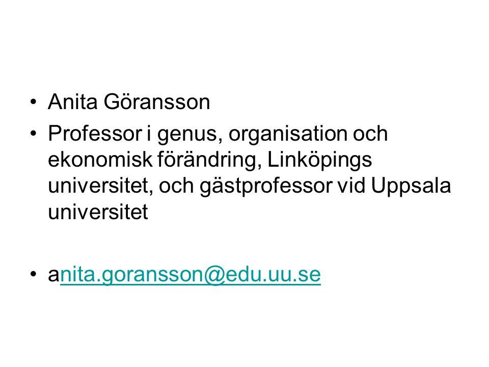 Anita Göransson Professor i genus, organisation och ekonomisk förändring, Linköpings universitet, och gästprofessor vid Uppsala universitet.