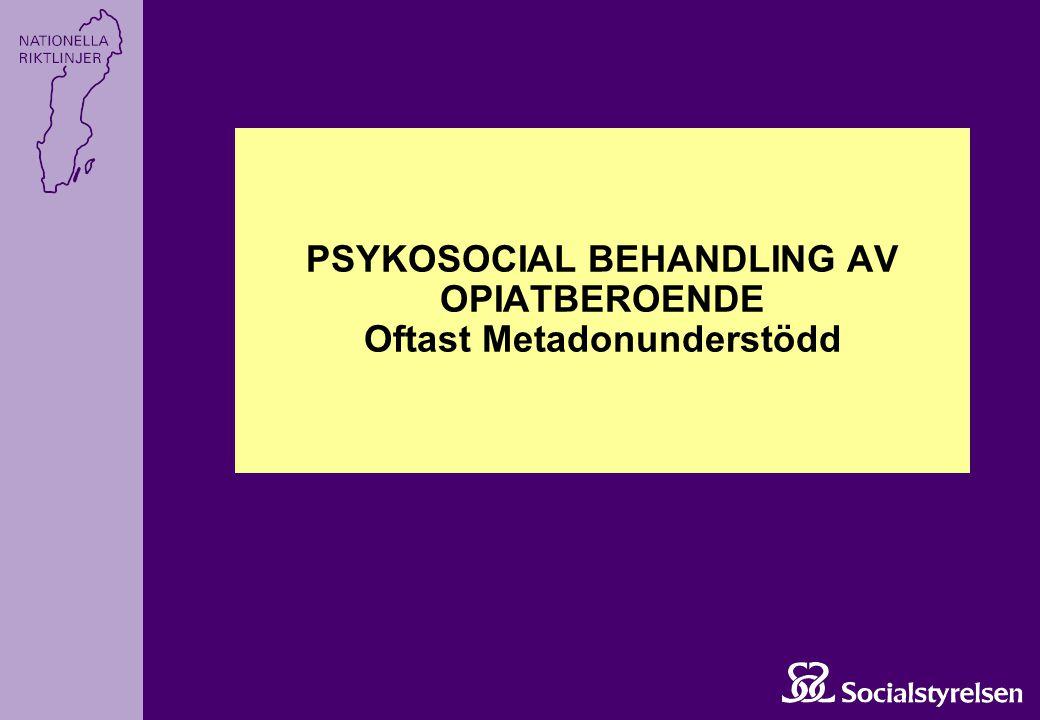 PSYKOSOCIAL BEHANDLING AV OPIATBEROENDE Oftast Metadonunderstödd