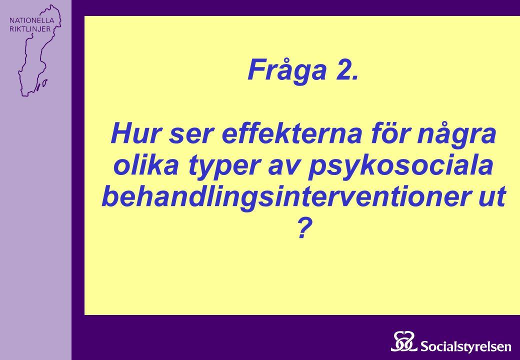 Fråga 2. Hur ser effekterna för några olika typer av psykosociala behandlingsinterventioner ut