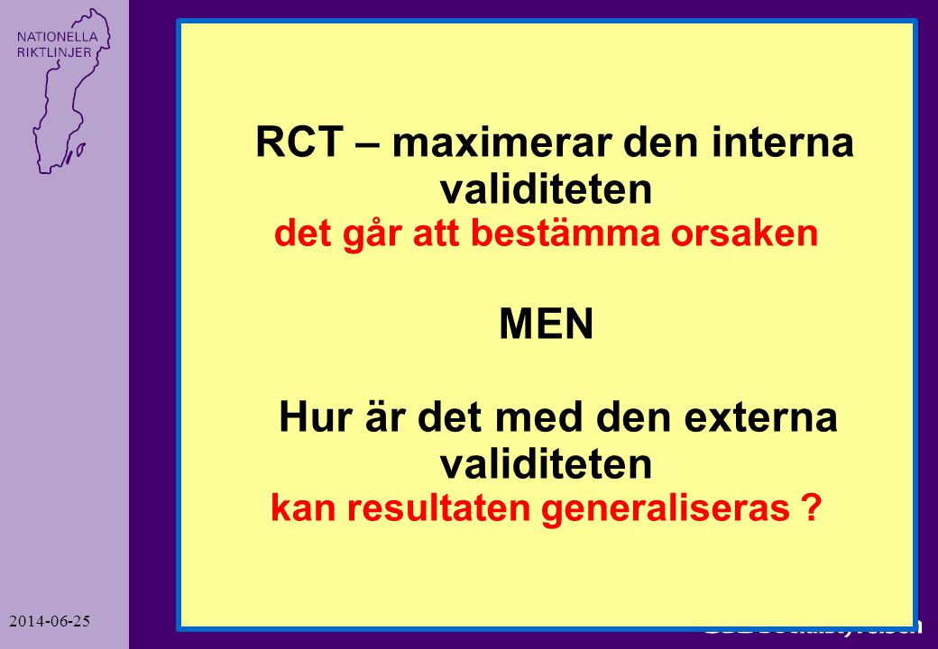 RCT – maximerar den interna validiteten det går att bestämma orsaken MEN Hur är det med den externa validiteten kan resultaten generaliseras