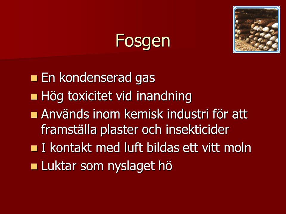 Fosgen En kondenserad gas Hög toxicitet vid inandning