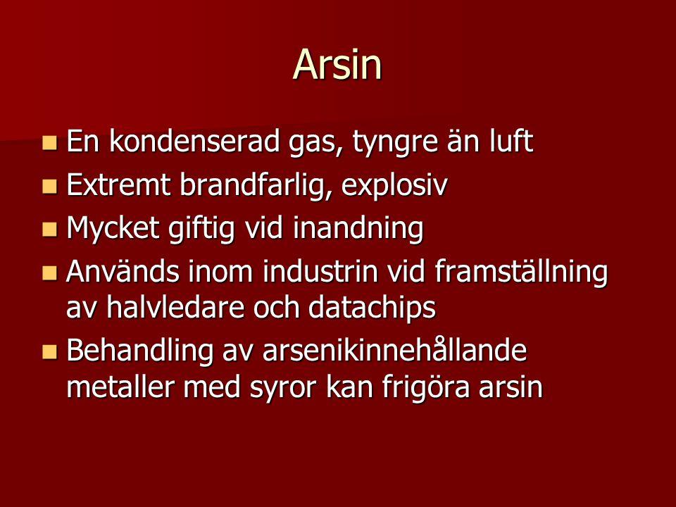 Arsin En kondenserad gas, tyngre än luft Extremt brandfarlig, explosiv