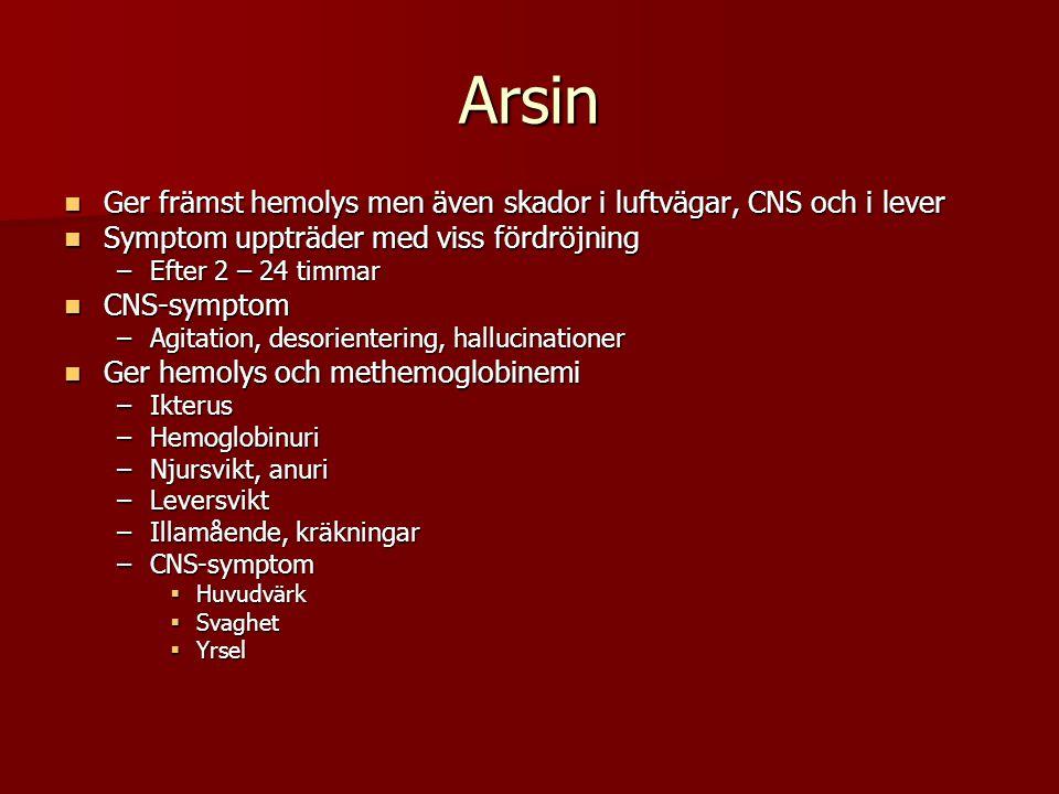 Arsin Ger främst hemolys men även skador i luftvägar, CNS och i lever