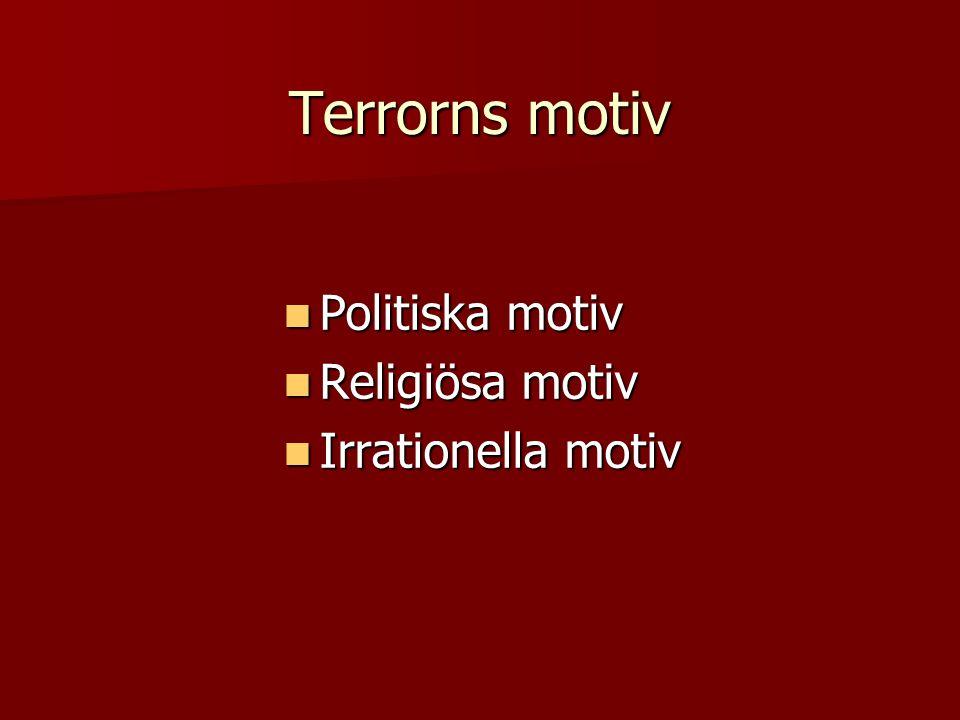 Terrorns motiv Politiska motiv Religiösa motiv Irrationella motiv