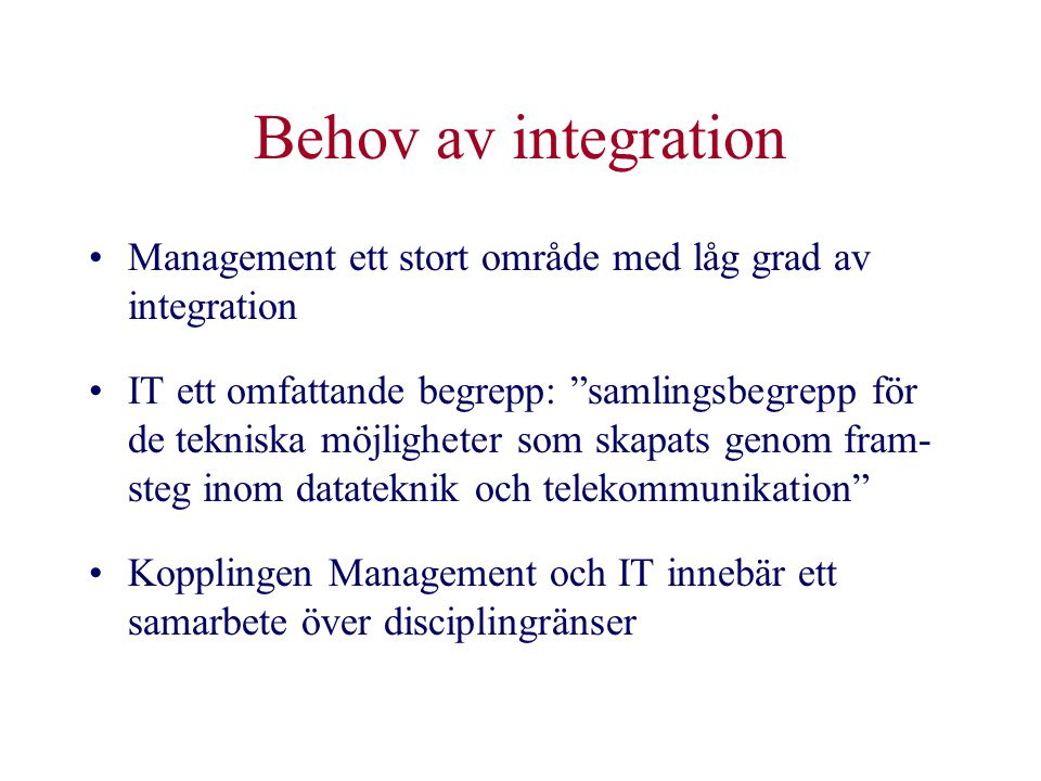 Behov av integration Management ett stort område med låg grad av integration.