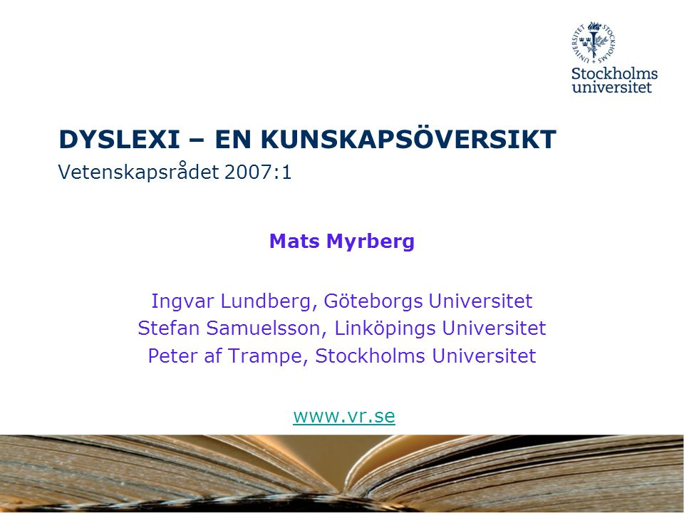 DYSLEXI – EN KUNSKAPSÖVERSIKT Vetenskapsrådet 2007:1