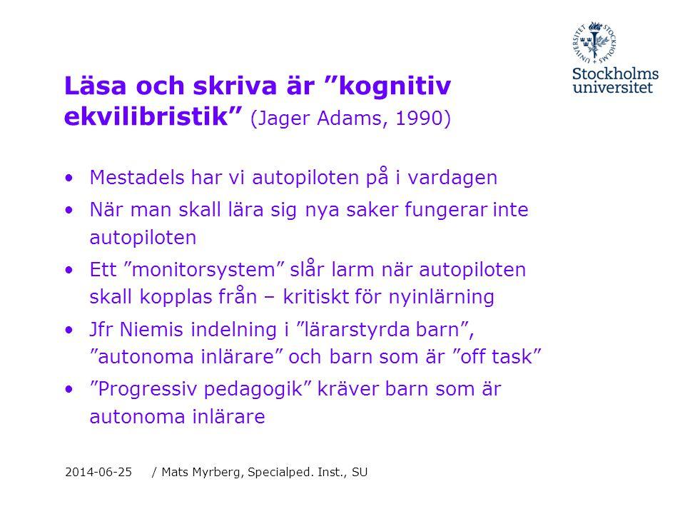 Läsa och skriva är kognitiv ekvilibristik (Jager Adams, 1990)