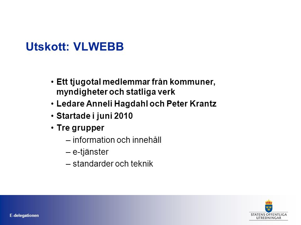 Utskott: VLWEBB Ett tjugotal medlemmar från kommuner, myndigheter och statliga verk. Ledare Anneli Hagdahl och Peter Krantz.