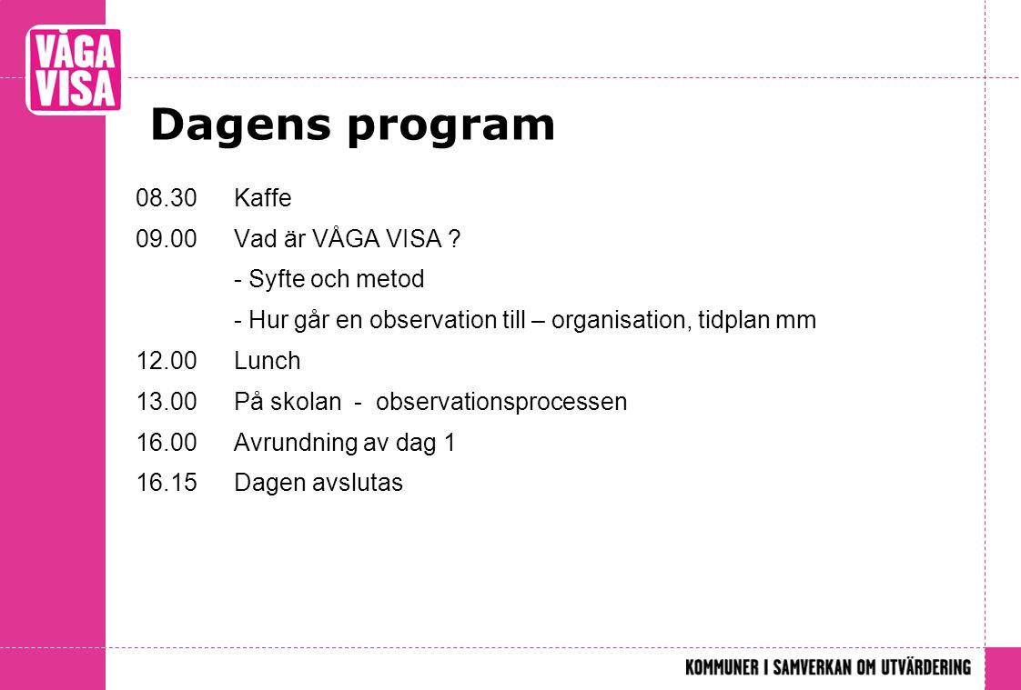 Dagens program 08.30 Kaffe 09.00 Vad är VÅGA VISA - Syfte och metod