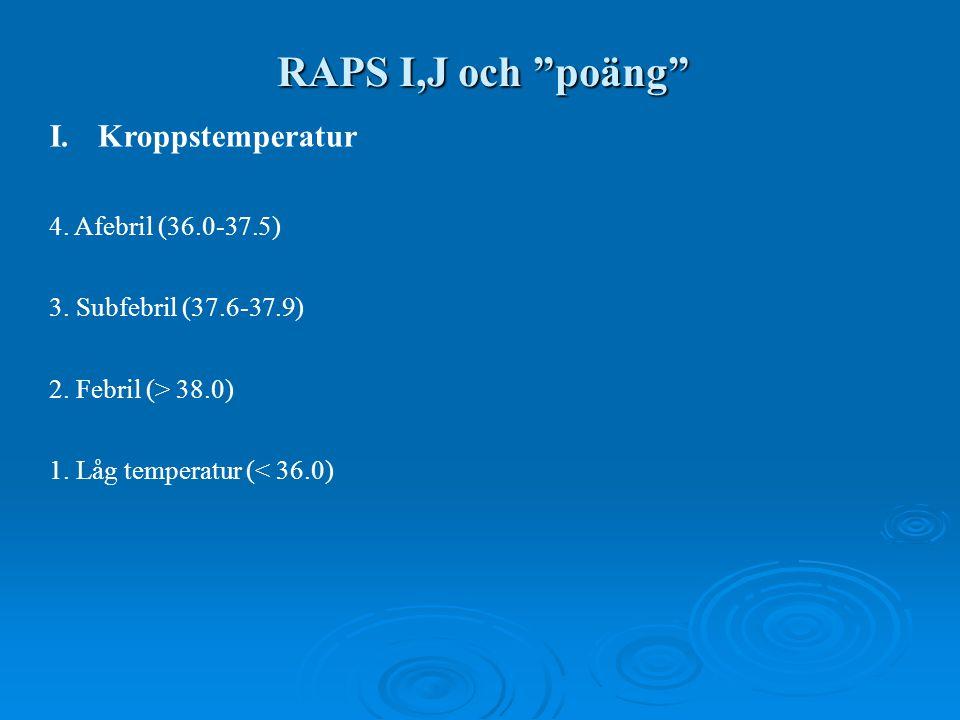 RAPS I,J och poäng Kroppstemperatur 4. Afebril (36.0-37.5)