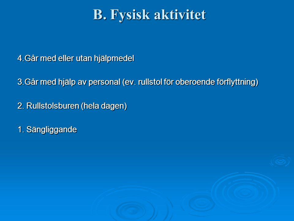 B. Fysisk aktivitet 4.Går med eller utan hjälpmedel