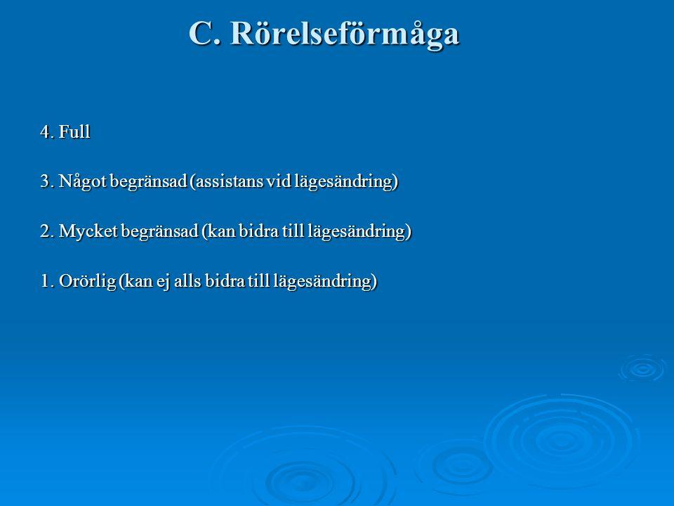 C. Rörelseförmåga 4. Full. 3. Något begränsad (assistans vid lägesändring) 2. Mycket begränsad (kan bidra till lägesändring)