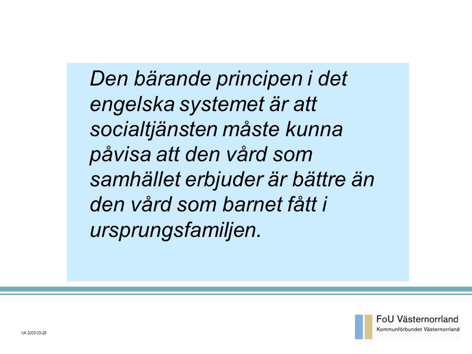 Den bärande principen i det engelska systemet är att socialtjänsten måste kunna påvisa att den vård som samhället erbjuder är bättre än den vård som barnet fått i ursprungsfamiljen.