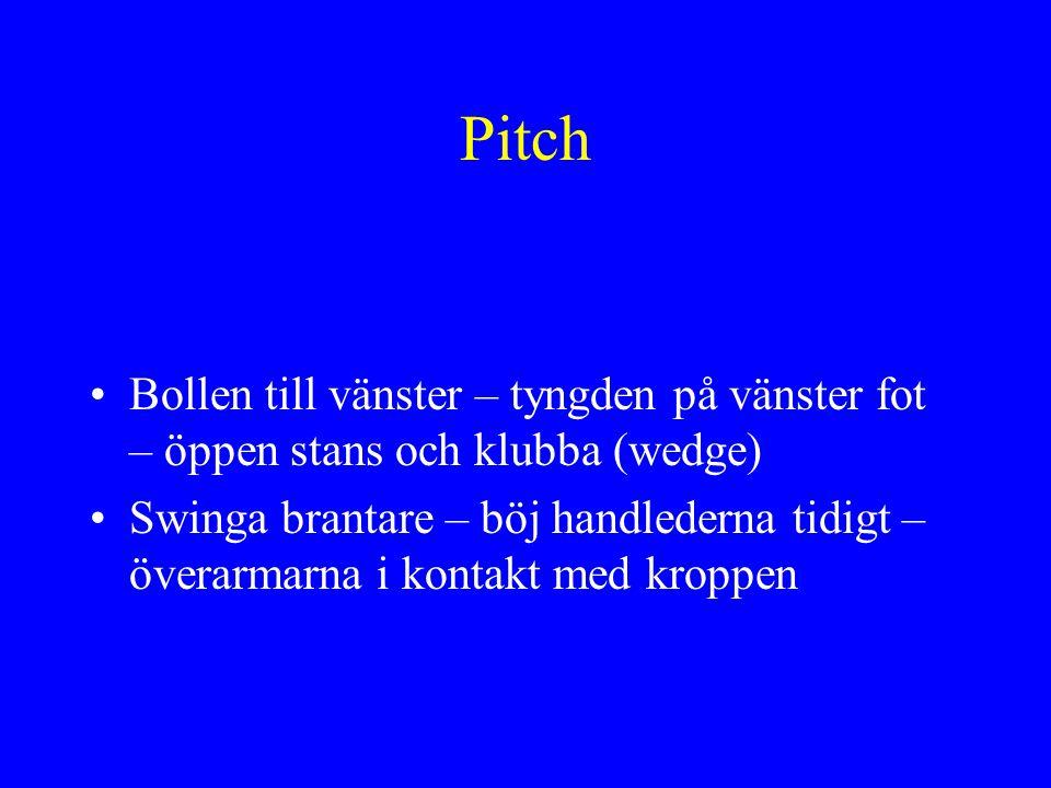 Pitch Bollen till vänster – tyngden på vänster fot – öppen stans och klubba (wedge)