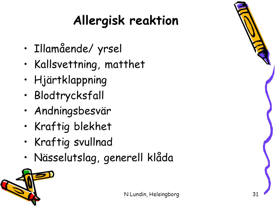 Allergisk reaktion Illamående/ yrsel Kallsvettning, matthet