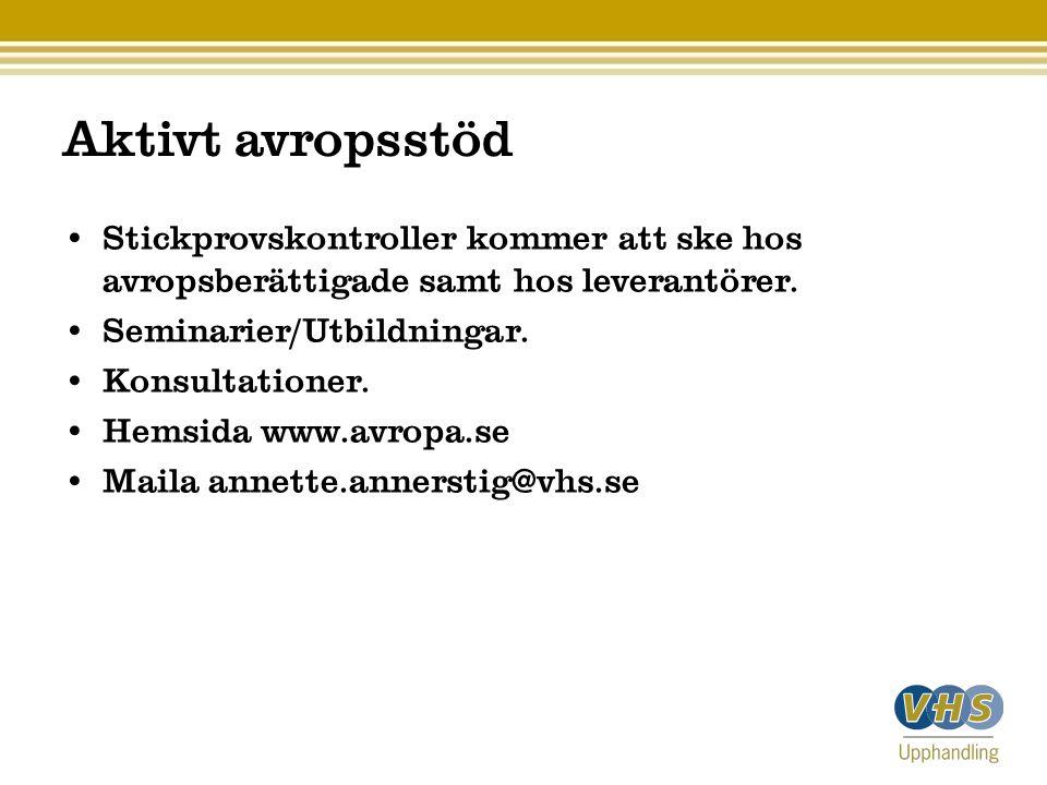 Aktivt avropsstöd Stickprovskontroller kommer att ske hos avropsberättigade samt hos leverantörer. Seminarier/Utbildningar.