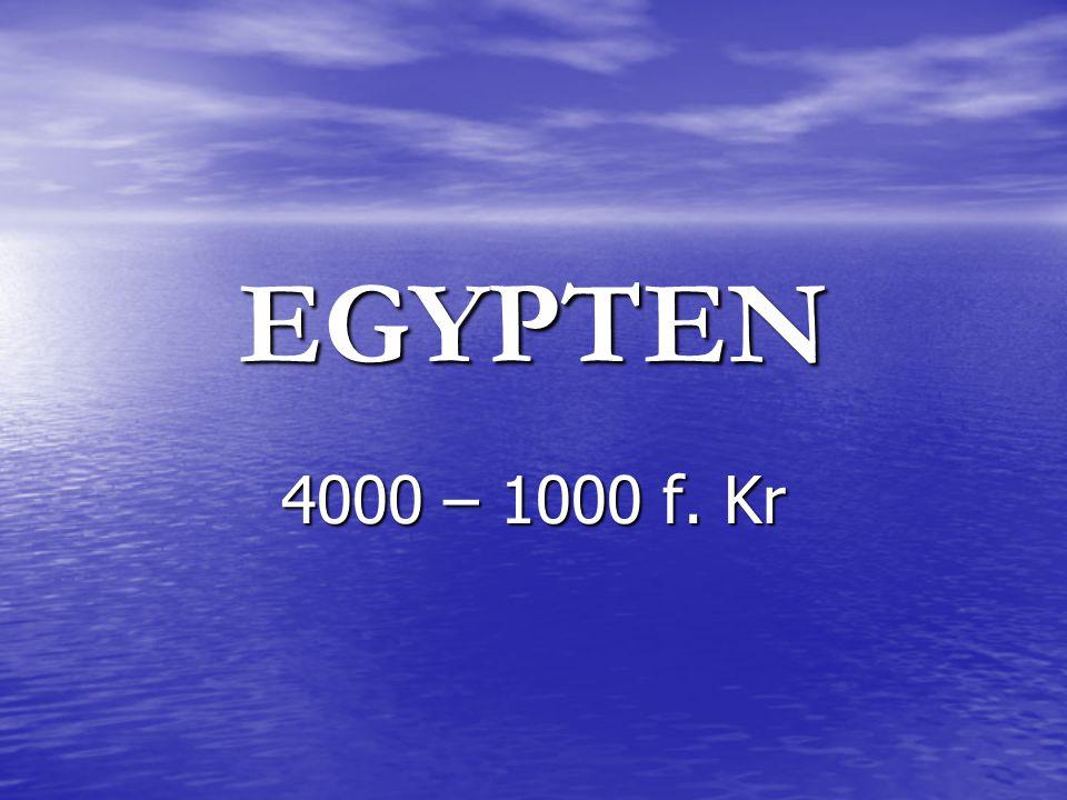 EGYPTEN 4000 – 1000 f. Kr