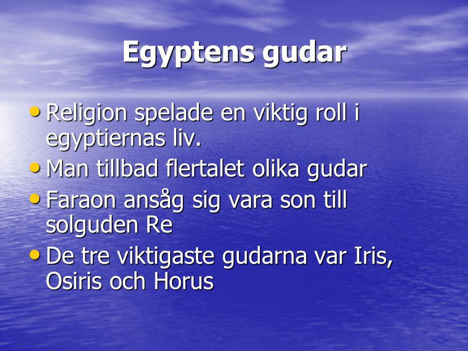 Egyptens gudar Religion spelade en viktig roll i egyptiernas liv.