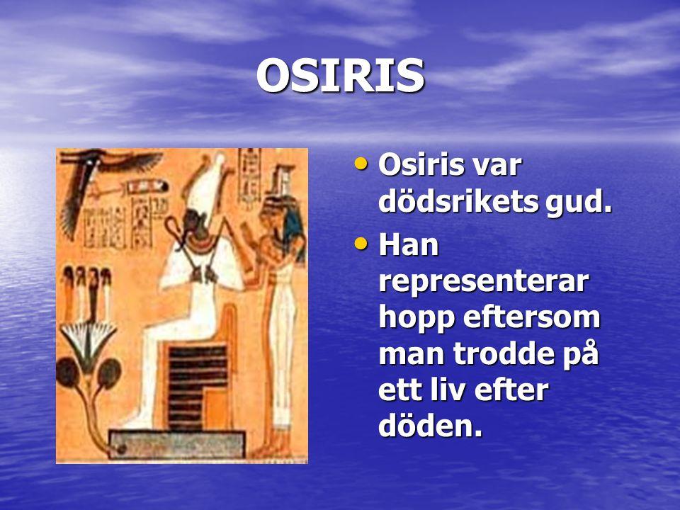 OSIRIS Osiris var dödsrikets gud.