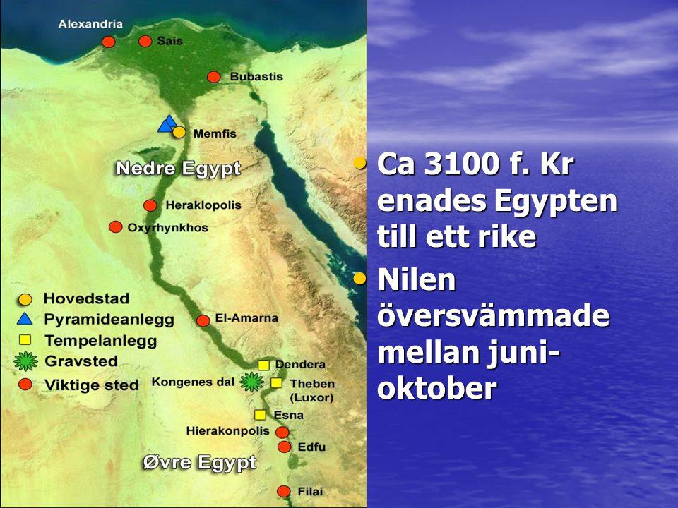 Ca 3100 f. Kr enades Egypten till ett rike