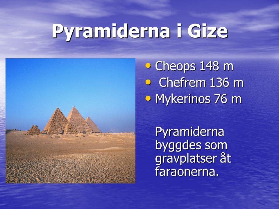 Pyramiderna i Gize Cheops 148 m Chefrem 136 m Mykerinos 76 m