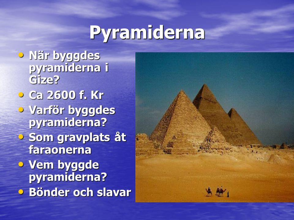 Pyramiderna När byggdes pyramiderna i Gize Ca 2600 f. Kr