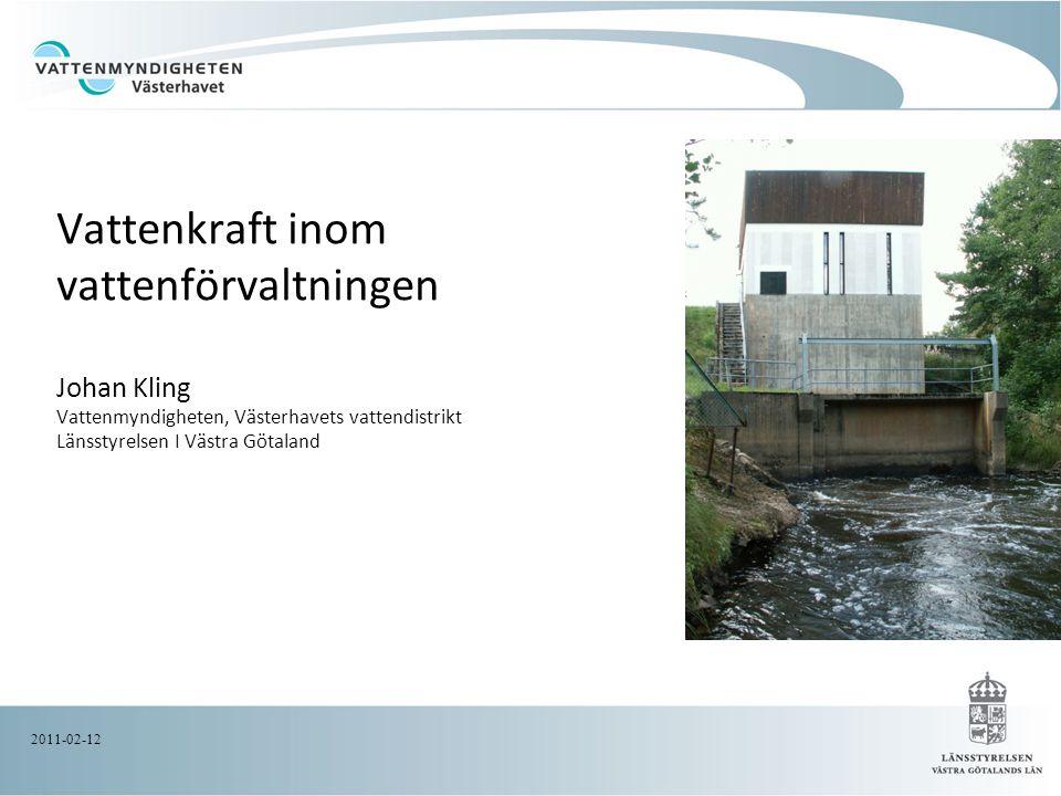 Vattenkraft inom vattenförvaltningen Johan Kling Vattenmyndigheten, Västerhavets vattendistrikt Länsstyrelsen I Västra Götaland