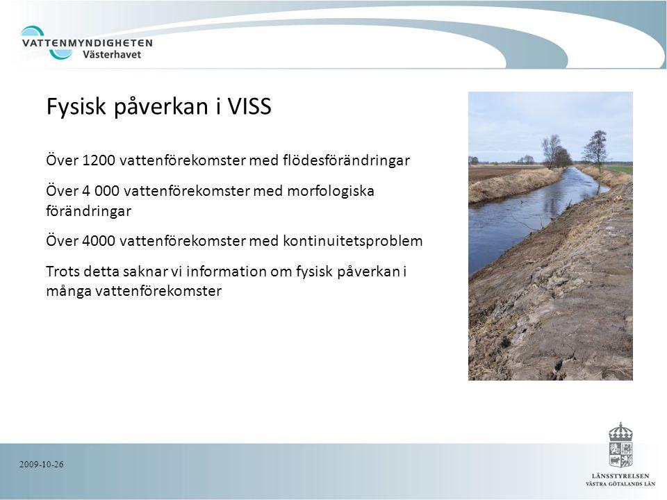 Fysisk påverkan i VISS Över 1200 vattenförekomster med flödesförändringar. Över 4 000 vattenförekomster med morfologiska förändringar.