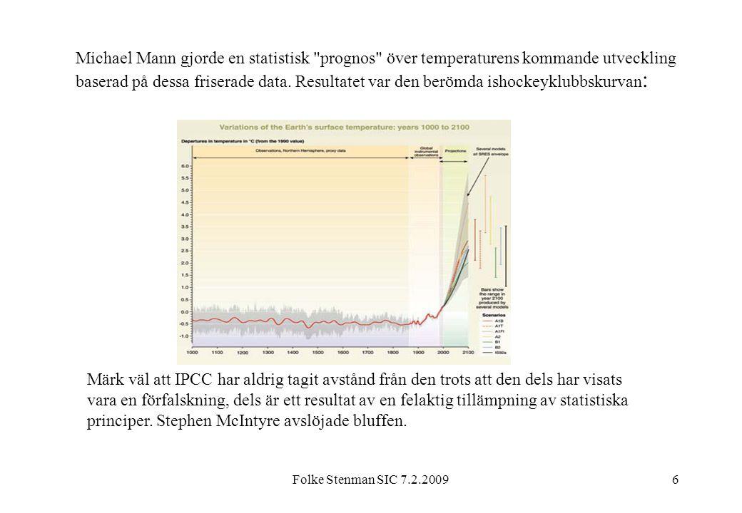 Michael Mann gjorde en statistisk prognos över temperaturens kommande utveckling baserad på dessa friserade data. Resultatet var den berömda ishockeyklubbskurvan: