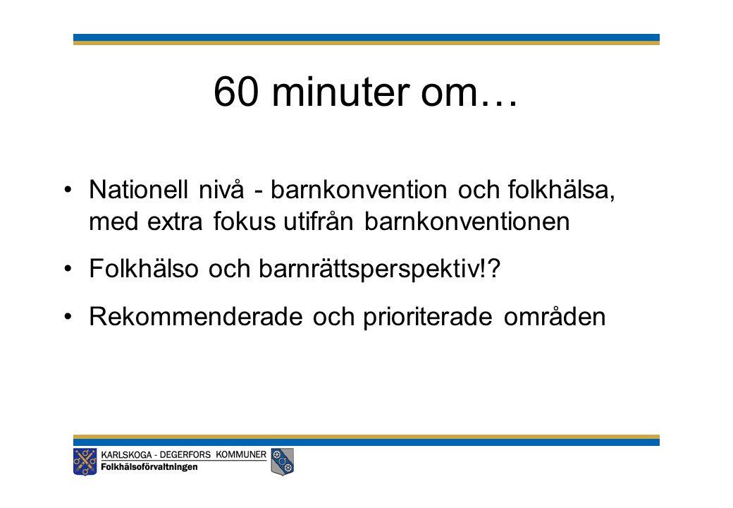 60 minuter om… Nationell nivå - barnkonvention och folkhälsa, med extra fokus utifrån barnkonventionen.