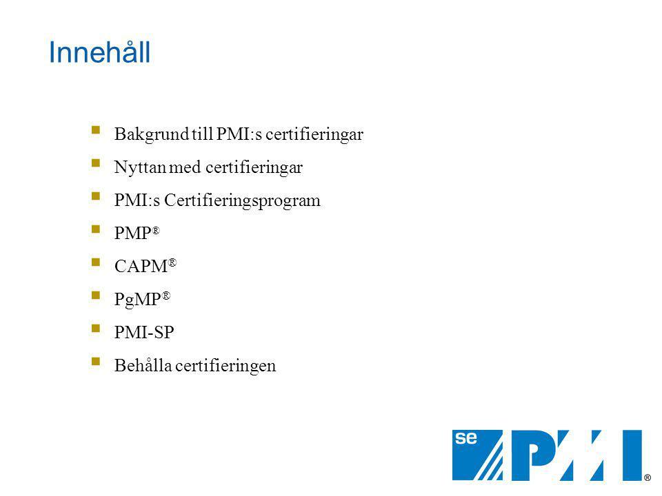 Innehåll Bakgrund till PMI:s certifieringar Nyttan med certifieringar