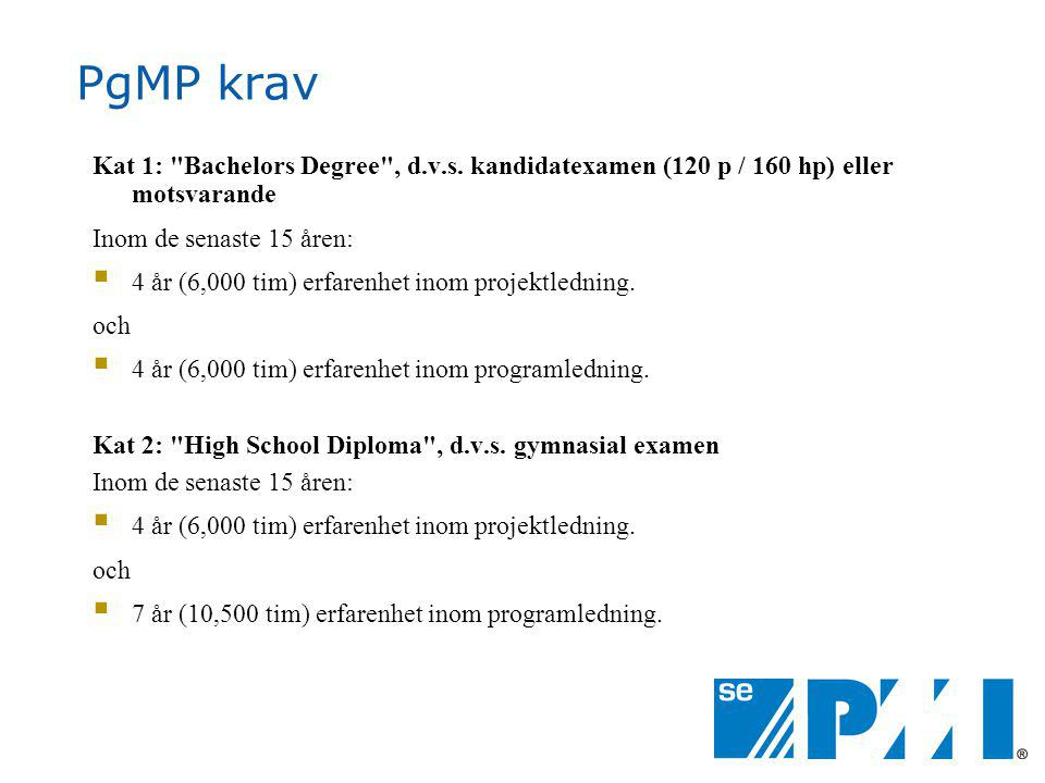 PgMP krav Kat 1: Bachelors Degree , d.v.s. kandidatexamen (120 p / 160 hp) eller motsvarande. Inom de senaste 15 åren: