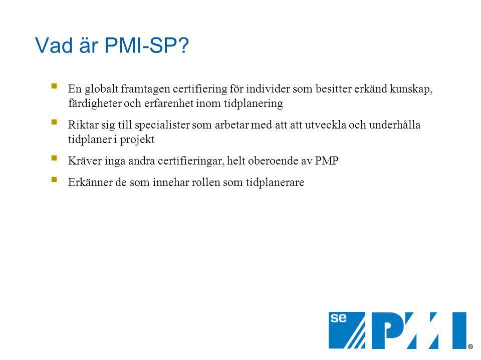 Vad är PMI-SP En globalt framtagen certifiering för individer som besitter erkänd kunskap, färdigheter och erfarenhet inom tidplanering.