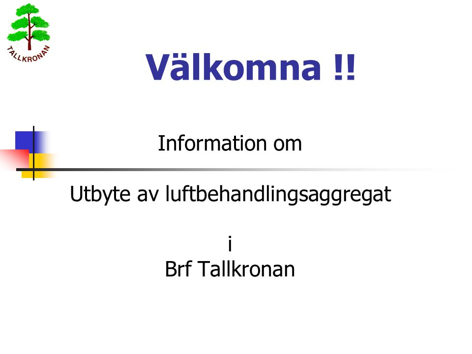 Information om Utbyte av luftbehandlingsaggregat i Brf Tallkronan